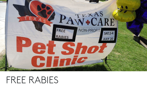 Free, Texas, and July 20: TEXAS  PAW+CARE  TEXAS  NON-PROFIT  FREE  SAT.1-4  RABIES  JULY 20  Pet Shot  Clinic FREE RABIES
