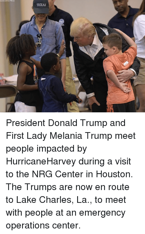 Donald Trump, Melania Trump, and Memes: TEXAS President Donald Trump and First Lady Melania Trump meet people impacted by HurricaneHarvey during a visit to the NRG Center in Houston. The Trumps are now en route to Lake Charles, La., to meet with people at an emergency operations center.