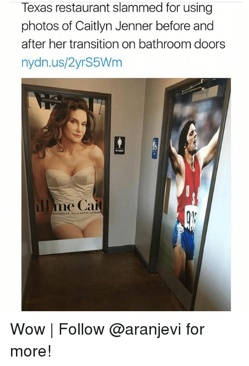 Caitlyn Jenner, Memes, and Wow: Texas restaurant slammed for using  photos of Caitlyn Jenner before and  after her transition on bathroom doors  nydn.us/2yrS5Wm  l me Ca Wow   Follow @aranjevi for more!