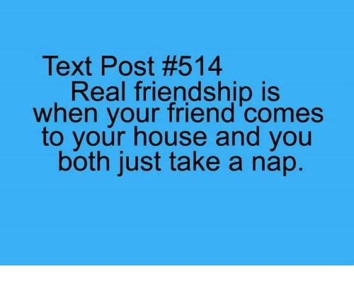 Memes House And Text Post 514 Real Friendship Is When Your