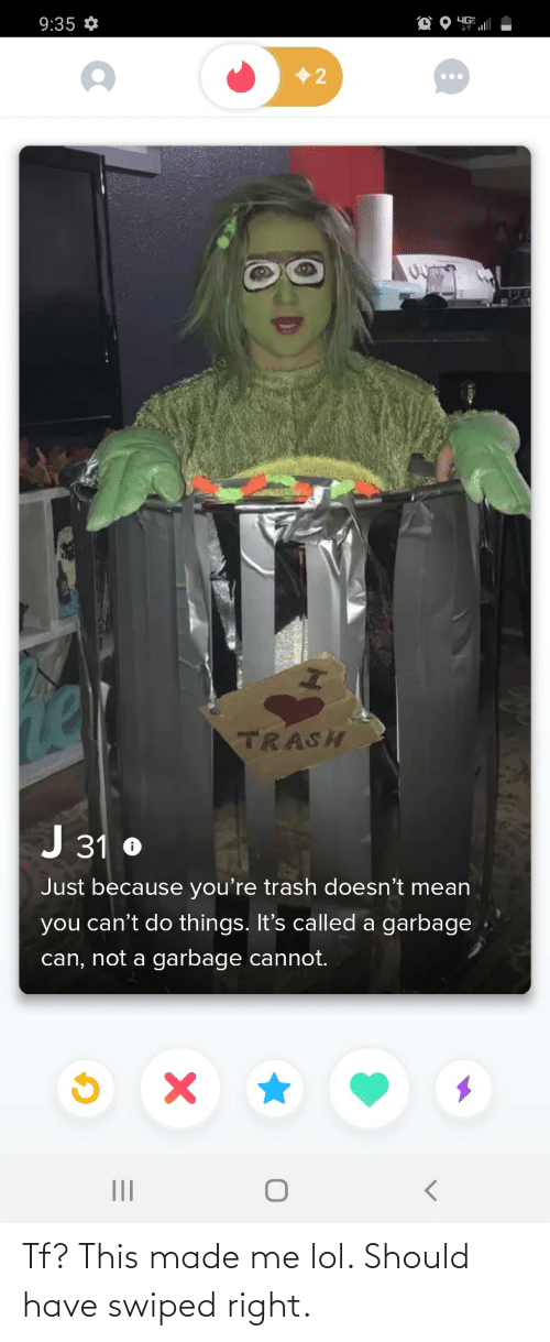 Lol, Made, and This: Tf? This made me lol. Should have swiped right.