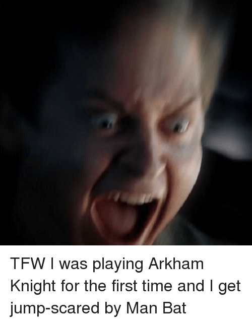 Tfw, Time, and Arkham Knight