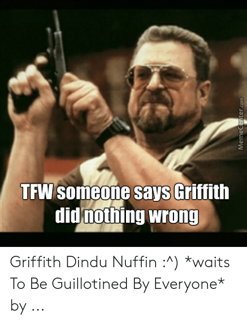 TFW Someone Says Griffith Did Nothing Wrong MemeCentercom ...