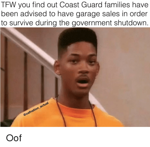 Memes, Tfw, and Coast Guard: TFW you find out Coast Guard families have  been advised to have garage sales in order  to survive during the government shutdown. Oof