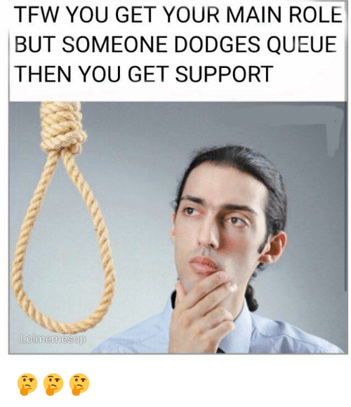 Memes, Tfw, and 🤖: TFW YOU GET YOUR MAIN ROLE  BUT SOMEONE DODGES QUEUE  THEN YOU GET SUPPORT  Lolmemesop 🤔🤔🤔