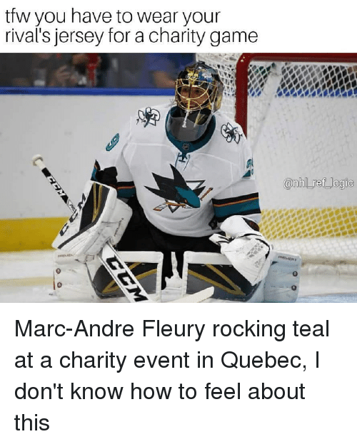 Memes, Tfw, and Game: tfw you have to wear your  rival's jersey for a charity game  0 Marc-Andre Fleury rocking teal at a charity event in Quebec, I don't know how to feel about this