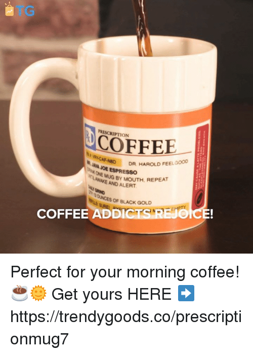 Grumpy Cat, Black, and Coffee: TG  PRESCRIPTION  COFFEE  IAVA JOE ESPRESSO  N8D DR. HAROLD FEELGOOD  ONE  AWAEAGBY MOUTH. REPEAT  AND ALERT  OUNCES OF BLACK GOLD  EJOICE!  COFFEE ADDICTS REJe Perfect for your morning coffee! ☕🌞  Get yours HERE ➡️ https://trendygoods.co/prescriptionmug7