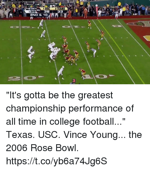 "Abc, College, and College Football: TH  1 USC  38  2 TEXAS  abc  :39  33 4  eND & 10  2 ""It's gotta be the greatest championship performance of all time in college football...""  Texas. USC. Vince Young... the 2006 Rose Bowl. https://t.co/yb6a74Jg6S"