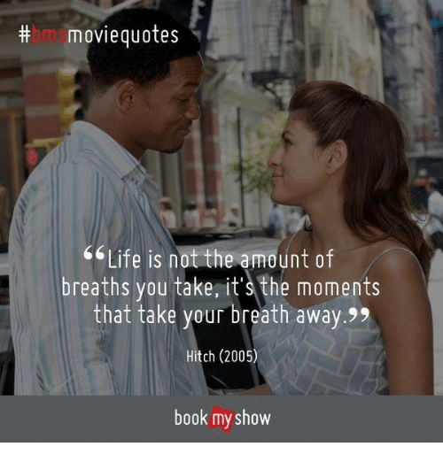 Th Movie Quotes Life Is Not The Amount Of Breaths You Take It's The Adorable Life Movie Quotes
