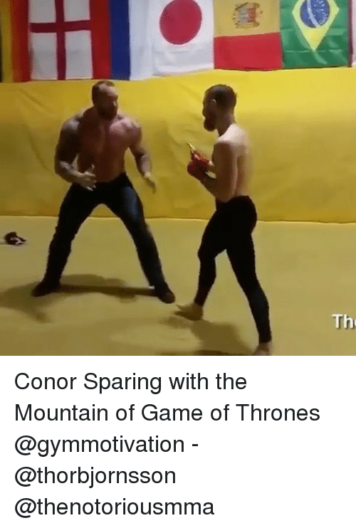 Game of Thrones, Memes, and Game: Th  Th Conor Sparing with the Mountain of Game of Thrones @gymmotivation - @thorbjornsson @thenotoriousmma