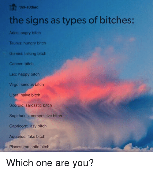 Th3-Zodiac the Signs as Types of Bitches Aries Angry Bitch