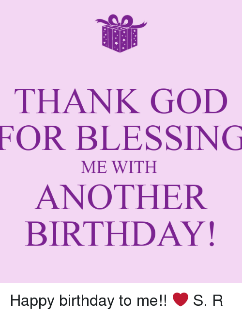 birthday blessed and god thank god for blessing me with another birthday happy