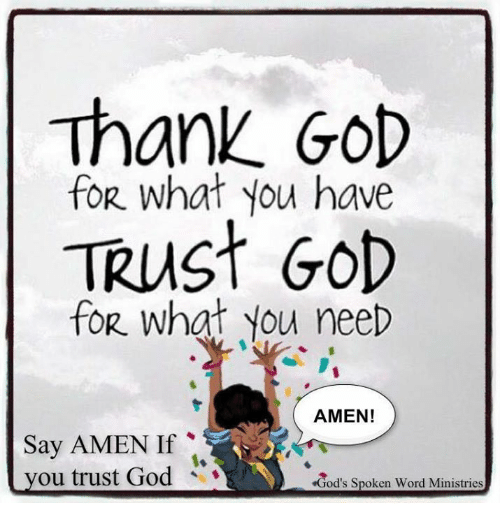 Thank God For What You Have Trust 60d For What You Neep Amen Say