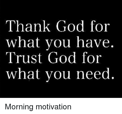 Thank God For What You Have Trust God For What You Need Morning