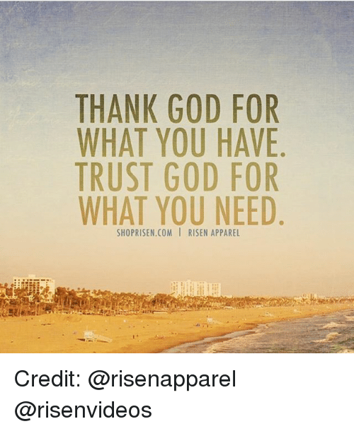 Thank God For What You Have Trust God For What You Need