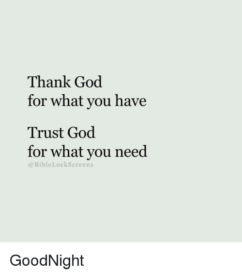 Thank God For What You Have Trust God For What You Need Goodnight