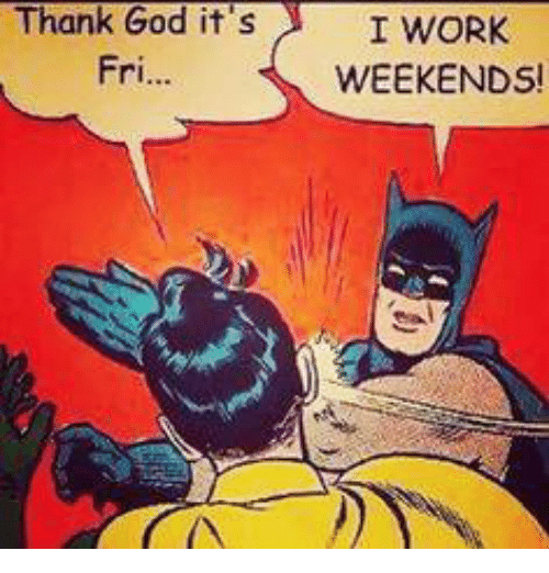 I Work Weekends