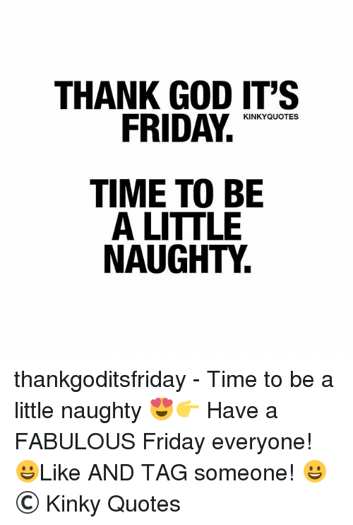 THANK GOD IT\'S KINKY QUOTES FRIDAY TIME TO BE a LITTLE ...