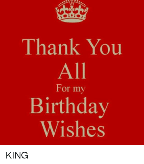 Birthday Memes And Thank You All Wishes For My KING