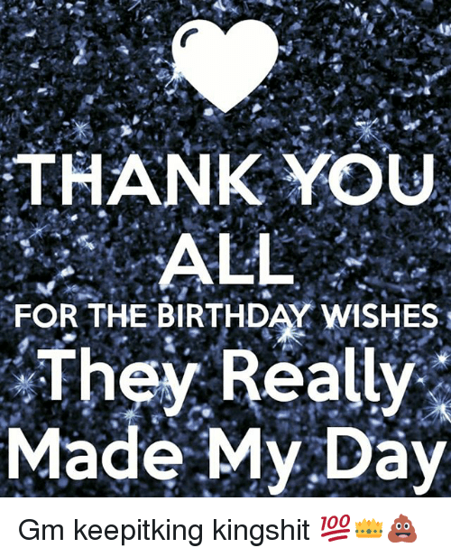 thank you all for the birthday wishes they really made my day gm