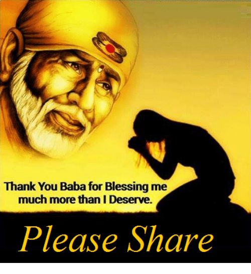 Memes, Thank You, and Baba: Thank You Baba for Blessing me  much more than I Deserve.  Please Share