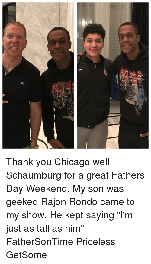"Chicago, Fathers Day, and Memes: Thank you Chicago well Schaumburg for a great Fathers Day Weekend. My son was geeked Rajon Rondo came to my show. He kept saying ""I'm just as tall as him"" FatherSonTime Priceless GetSome"