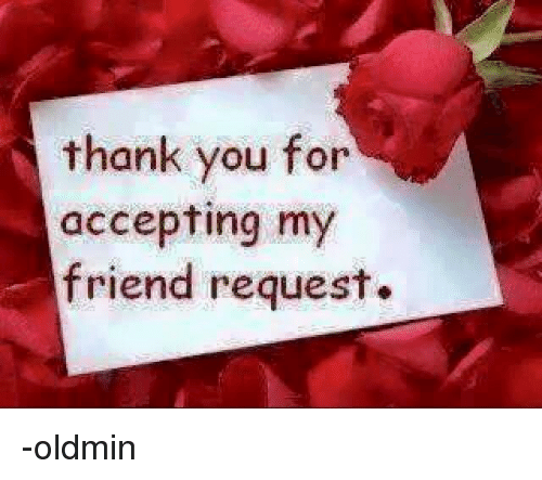 Thank You For Accepting My Friend Request Oldmin Friends Meme On