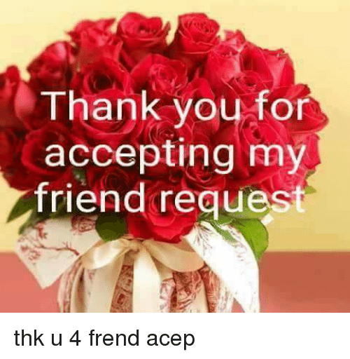 25 Best Thank You for Accepting My Friend Request Memes Friendly