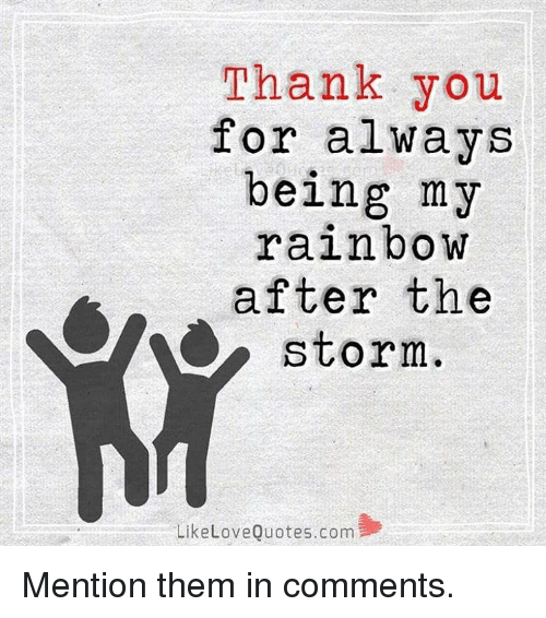 Thank You For Always Being My Rainbow After The Storm Like Love