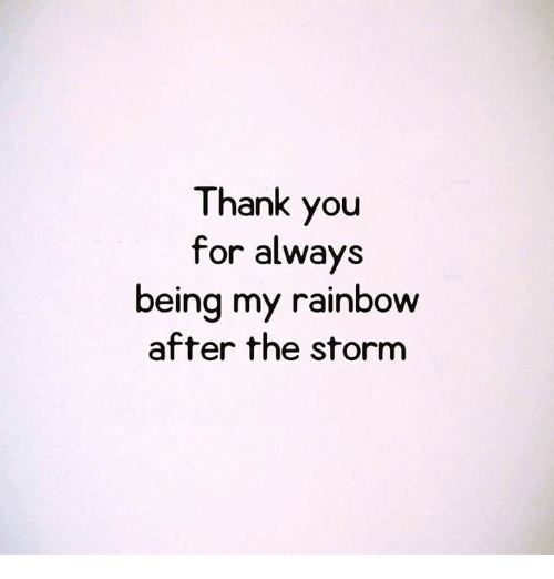 Memes, Thank You, and Rainbow: Thank you  for always  being my rainbow  after the storm