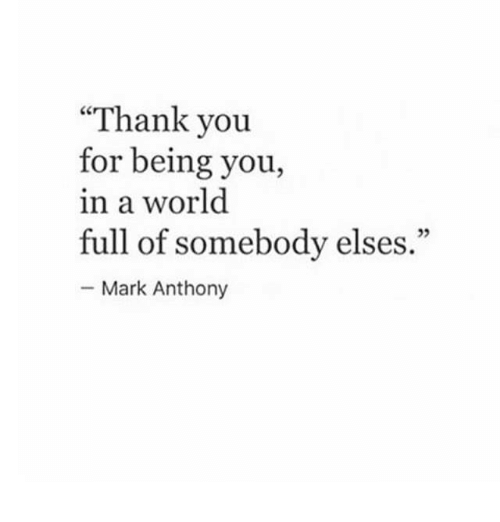thank you for being you in a world full of somebody elses mark