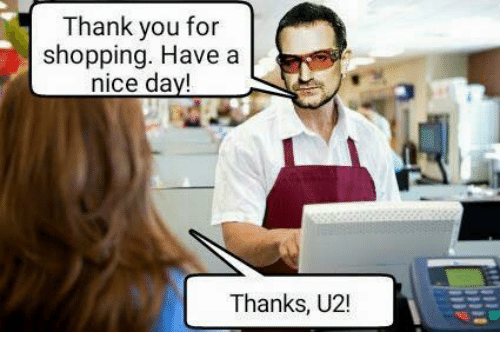 thank you for shopping have a nice day thanks u2 16416356 thank you for shopping have a nice day! thanks u2! meme on me me