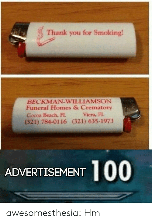 Smoking, Tumblr, and Thank You: Thank you for Smoking!  BECKMAN-WILLIAMSON  Funeral Homes & Crematory  Viera, FL  Cocoa Beach, FL  (321) 784-01116 (321) 635-1973  100  ADVERTISEMENT awesomesthesia:  Hm