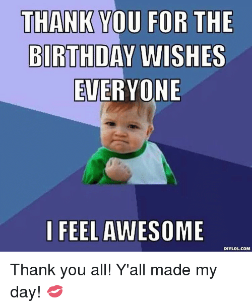 Funny Birthday Thank You Meme Quotes: THANK YOU FOR THE BIRTHDAY WISHES EVERYONE I FEEL AWESOME