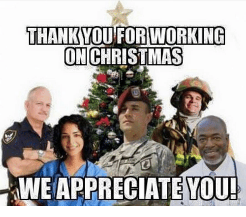 Thank You For Working On Christmas We Appreciate You Meme On Meme