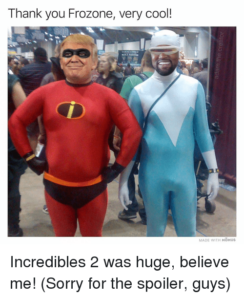 Frozone, Memes, and Sorry: Thank you Frozone, very cool!  MADE WITH MOMUS Incredibles 2 was huge, believe me! (Sorry for the spoiler, guys)