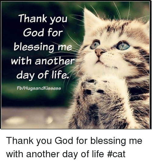 Thank You God For Blessing M With Another Day Of Life