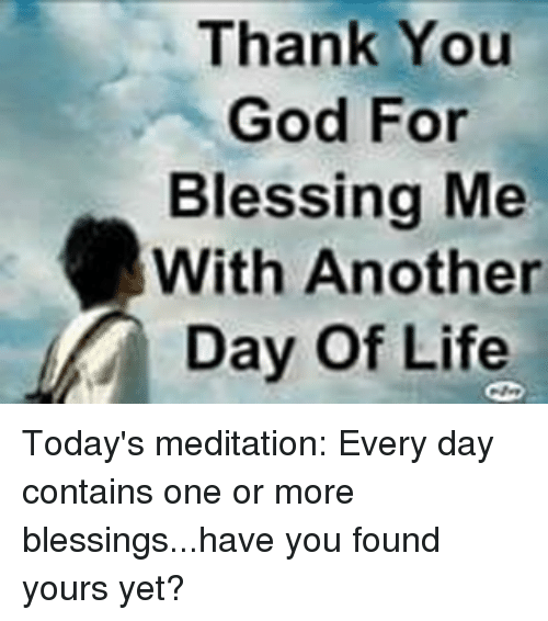 Thank You God For Blessing Me Day Of Life Todays Meditation Every
