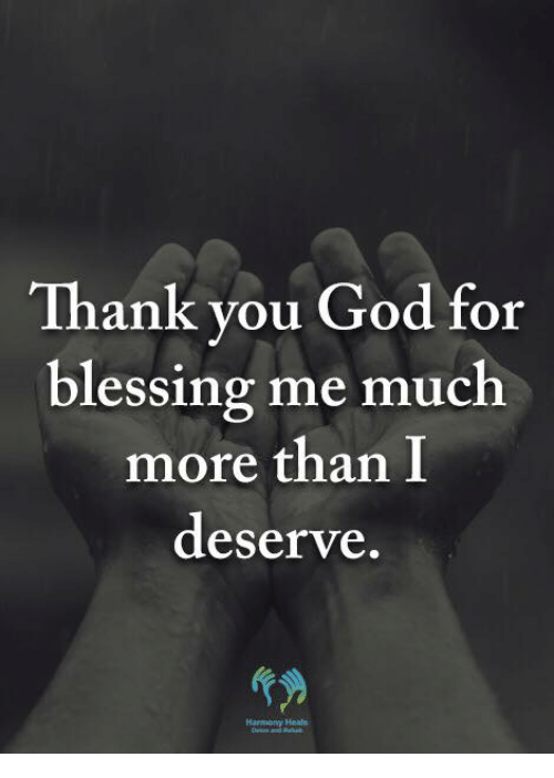 Thank You God For Blessing Me Much More Than I Deserve God Meme On