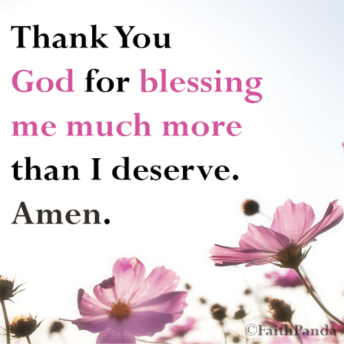Thank You God For Blessing Me Much More Than I Deserve Amen O Faith
