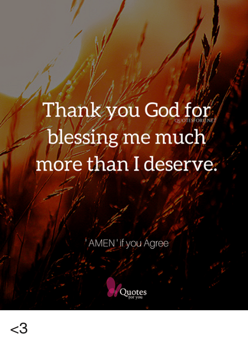 Thank You God for Blessing Me Much More Than I Deserve AMEN ...
