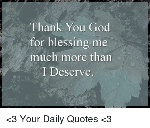 Thank You God For Blessing Me Much More Than I Deserve 3 Your Daily