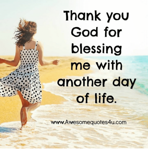 Thank You God For Blessing Me With Another Day Of Life