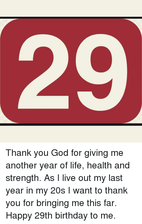 Thank You God For Giving Me Another Year Of Life Health And Strength