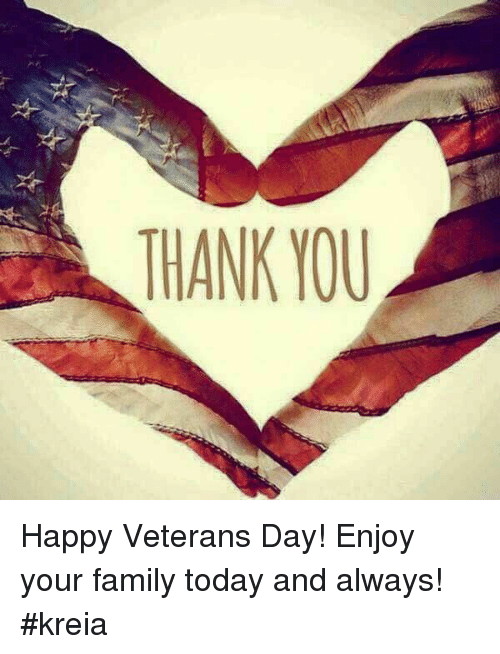 THANK YOU Happy Veterans Day! Enjoy Your Family Today and ...