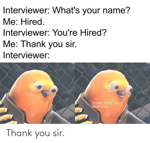 Thank You, You, and Sir: Thank you sir.