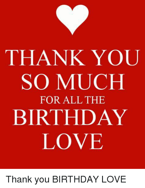 Thank you so much for all the birthday love thank you birthday love birthday love and thank you thank you so much for all the birthday m4hsunfo
