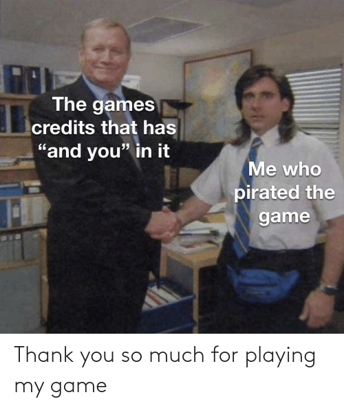 Thank You So Much For Playing My Game Thank You Meme On Me Me
