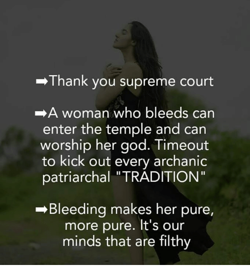 "God, Memes, and Supreme: -Thank you supreme court  A woman who bleeds can  enter the temple and can  worship her god. Timeout  to kick out every archanic  patriarchal ""TRADITION""  -Bleeding makes her pure,  more pure. It's our  minds that are filthy"
