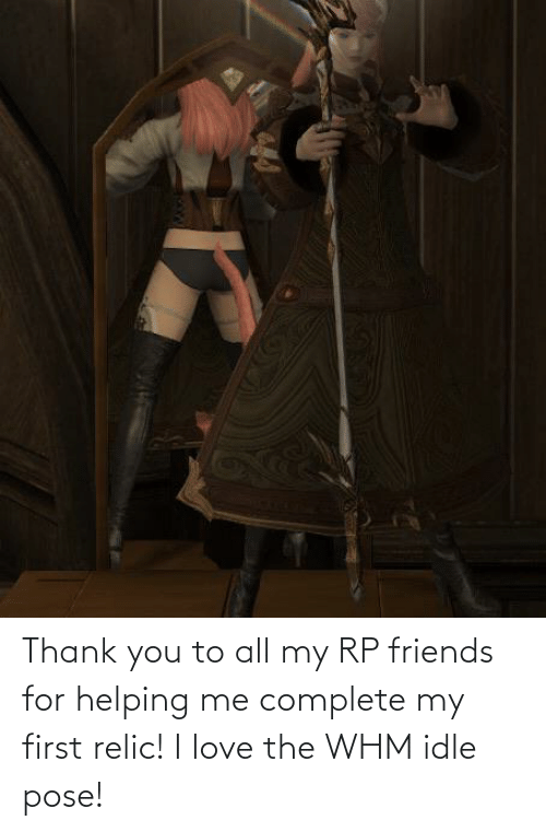 Friends, Love, and Thank You: Thank you to all my RP friends for helping me complete my first relic! I love the WHM idle pose!